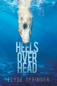 Heels Over Head by Elyse Springer