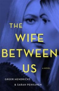ARC Review – The Wife Between Us by Greer Hendricks & Sarah Pekkanen