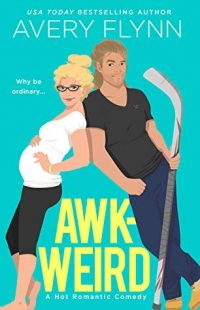 AWK-WEIRD: A Hot Hockey Romantic Comedy by Avery Flynn